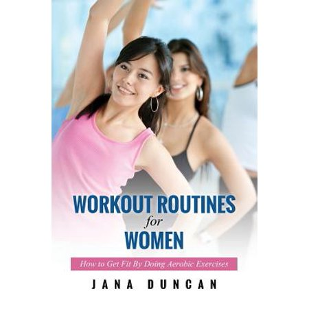Workout Routines for Women : How to Get Fit by Doing Aerobic
