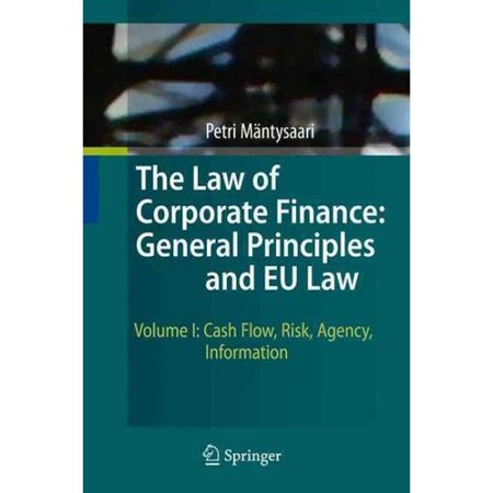The Law Of Corporate Finance  General Principles And Eu Law  Cash Flow  Risk  Agency  Information