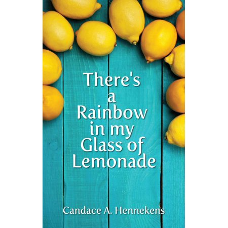 Glass Lemonade - There's A Rainbow in my Glass of Lemonade - eBook