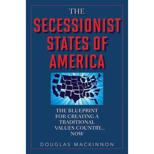 The Secessionist States of America: The Blueprint for Creating a Traditional Values Country... Now