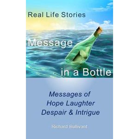 Diy Message In A Bottle (Message in a Bottle: Real Life Stories - Messages of Hope, Laughter, Despair & Intrigue -)