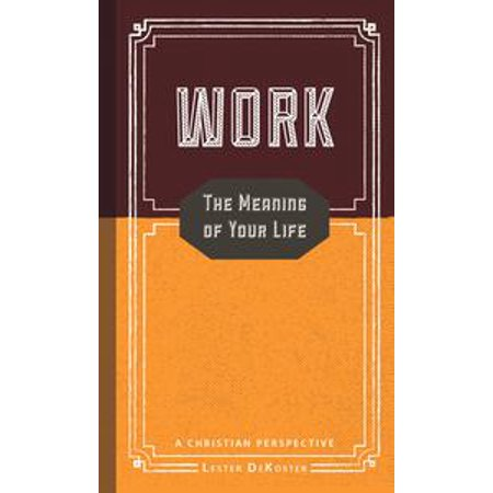Work: The Meaning of Your Life - A Christian Perspective - - Halloween History Christian Perspective