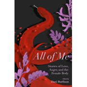 All of Me : Stories of Love, Anger, and the Female Body