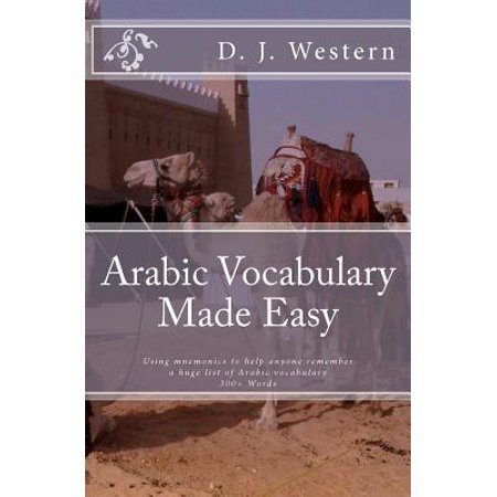 Arabic Vocabulary Made Easy : Using Mnemonics to Remember a Huge List of Arabic Vocabulary (300+ (Word Power Made Easy Difficult Word List)