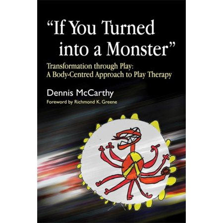If You Turned Into A Monster Transformation Through Play Body Centred Approach To Therapy