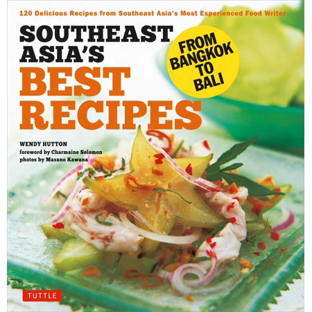 Southeast Asia's Best Recipes : From Bangkok to Bali [Southeast Asian Cookbook, 121 (Best Food In Thailand Bangkok)