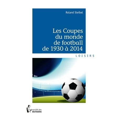 Les Coupes du monde de football de 1930 à 2014 - eBook