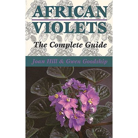 African Violets : The Complete Guide