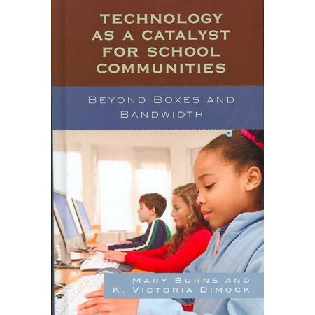 Technology As A Catalyst For School Communities  Beyond Boxes And Bandwidth