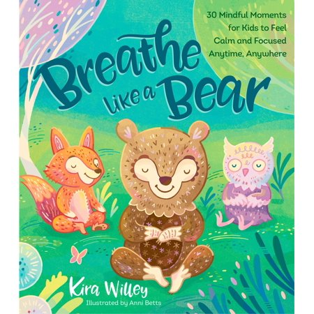 Breathe Like a Bear: 30 Mindful Moments for Kids to Feel Calm and Focused Anytime, Anywhere (Paperback)
