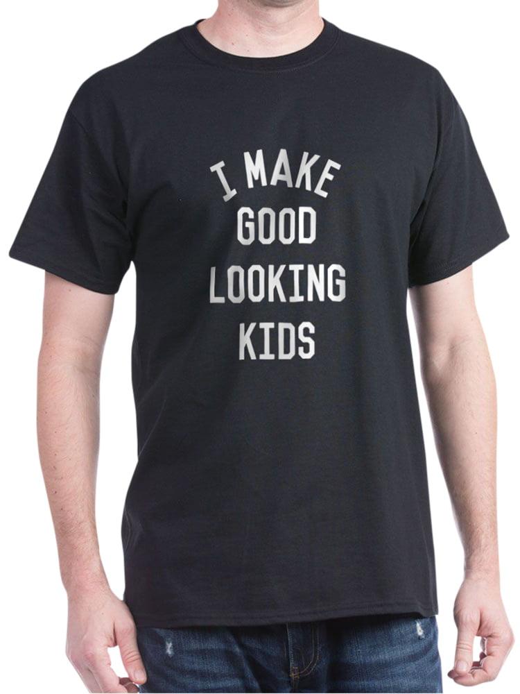 I Make Good Looking Kids - 100% Cotton T-Shirt