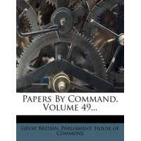 Papers by Command, Volume 49...