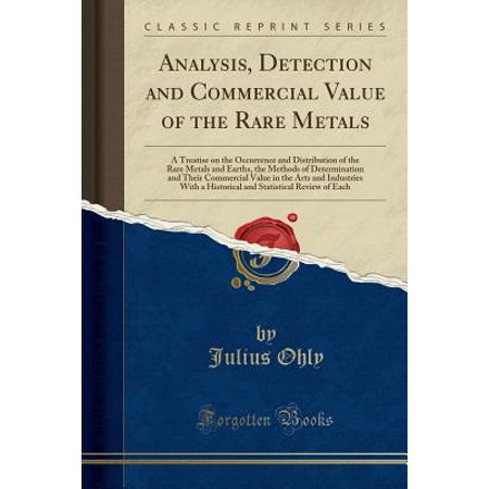 Rare Earth Metals (Analysis, Detection and Commercial Value of the Rare Metals : A Treatise on the Occurrence and Distribution of the Rare Metals and Earths, the Methods of Determination and Their Commercial)