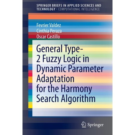 General Type-2 Fuzzy Logic in Dynamic Parameter Adaptation for the Harmony Search Algorithm (Paperback)