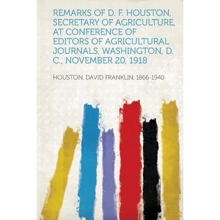 Washington Halloween Houston (Remarks of D. F. Houston, Secretary of Agriculture, at Conference of Editors of Agricultural Journals, Washington, D. C., November 20,)