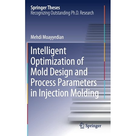 Injection Molding - Springer Theses: Intelligent Optimization of Mold Design and Process Parameters in Injection Molding (Hardcover)