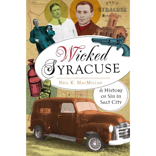 Wicked Syracuse: A History of Sin in Salt City