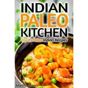 Indian Paleo Kitchen: Top 25 Paleo Indian Recipes - eBook