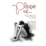 Please Eat... : A Mother's Struggle to Free Her Teenage Son from Anorexia