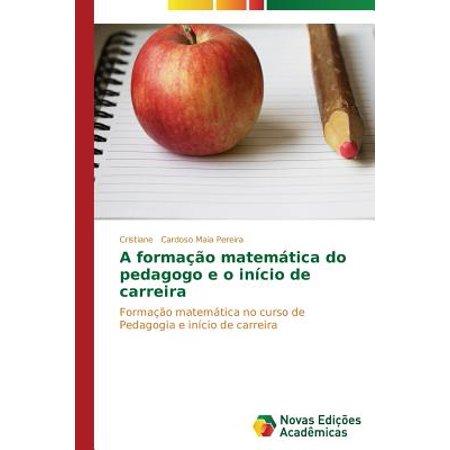 A formacao matematica do pedagogo e o inicio de carreira: Formacao matematica no curso de Pedagogia e inicio de carreira (Portuguese Edition)