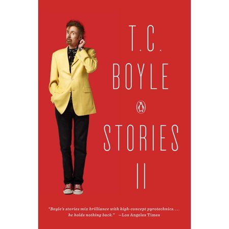 T.C. Boyle Stories II : The Collected Stories of T. Coraghessan Boyle, Volume (T Coraghessan Boyle The Love Of My Life)