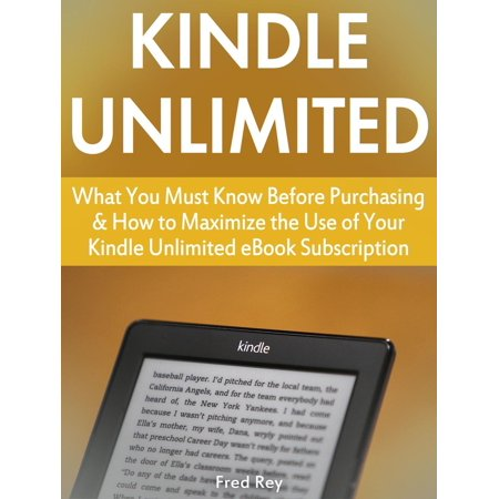 Kindle Unlimited: What You Must Know Before Purchasing & How to Maximize the Use of Your Kindle Unlimited eBook Subscription -
