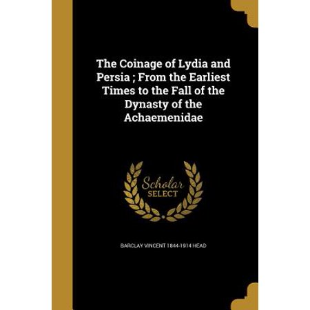 The Coinage of Lydia and Persia; From the Earliest Times to the Fall of the Dynasty of the Achaemenidae (Paperback) - Lydia From Beetlejuice