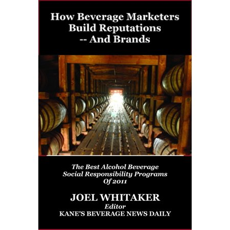 How Beverage Marketers Build Reputations: And Brands: The Best Alcohol Beverage Social Responsibility Programs of 2012 -