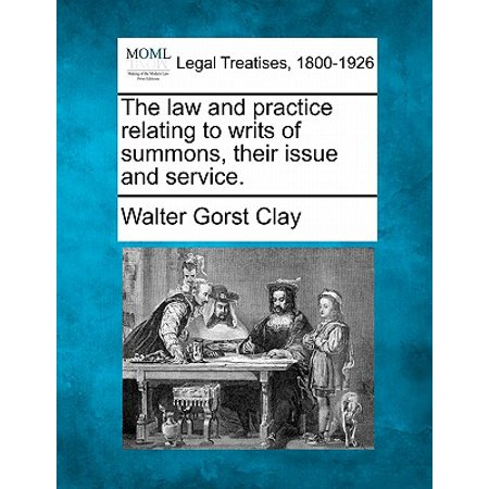 The Law and Practice Relating to Writs of Summons, Their Issue and