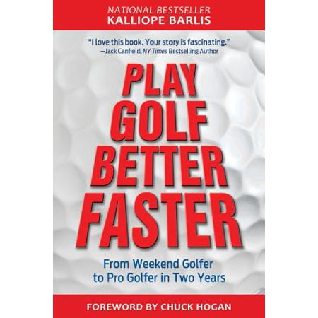 Play Golf Better Faster : The Classic Guide to Optimizing Your Performance and Building Your Best