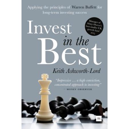 Invest in the Best : Applying the Principles of Warren Buffett for Long-Term Investing