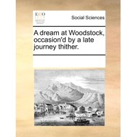 A Dream at Woodstock, Occasion'd by a Late Journey Thither.