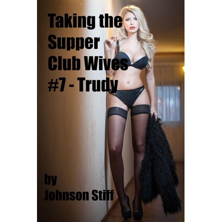 Taking the Supper Club Wives #7 - Trudy - - Trudy Reno 911