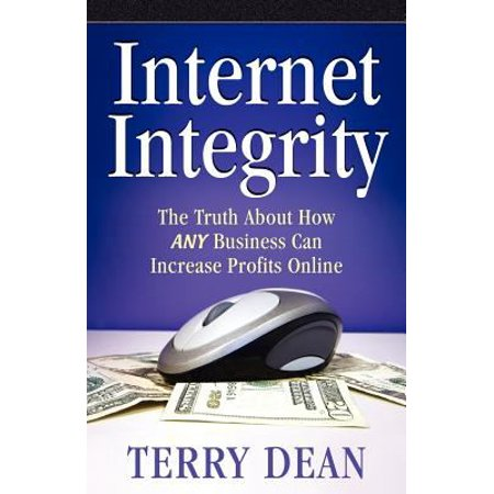 Internet Integrity  The Truth About How Any Business Can Increase Profits Online