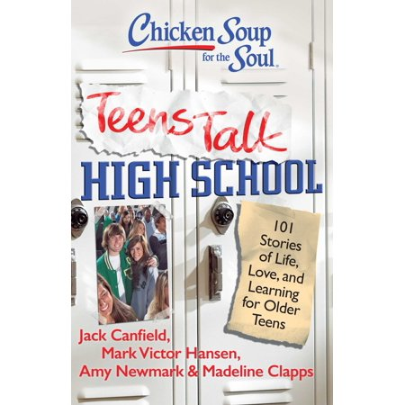 Chicken Soup for the Soul: Teens Talk High School : 101 Stories of Life, Love, and Learning for Older Teens (Madeline Hatter Story)
