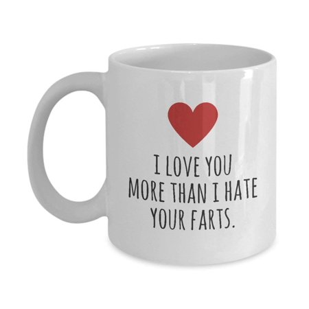 I Love You More Than I Hate Your Farts Funny Valentines Day Coffee or Tea Gift Mug For Him Or Her