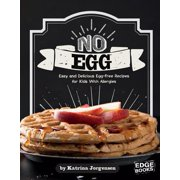 No Egg on Your Face! : Easy and Delicious Egg-Free Recipes for Kids with Allergies