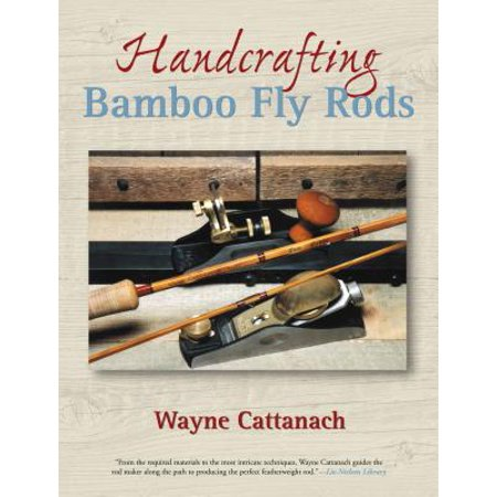 Handcrafting Bamboo Fly Rods (Best Bamboo Fly Rod Makers)