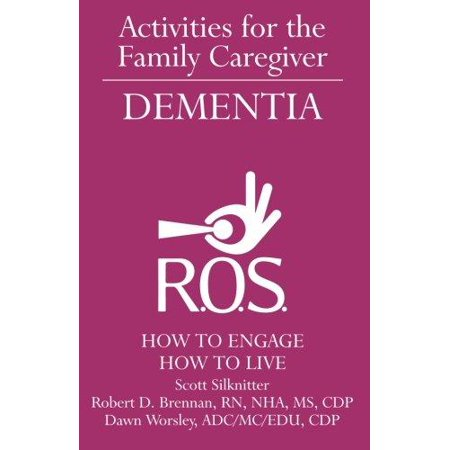 Activities for the Family Caregiver - Dementia : How to Engage / How to Live