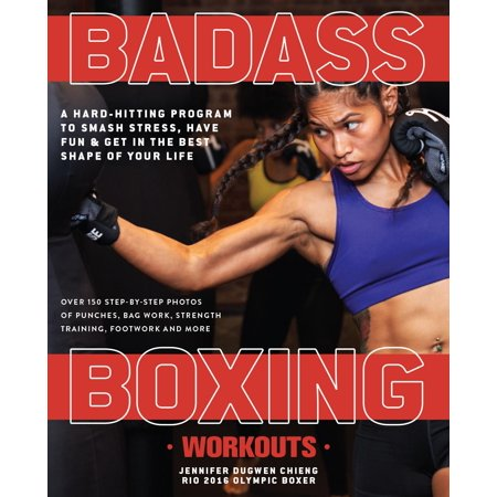 Badass Boxing Workouts : A Hard-Hitting Program to Smash Stress, Have Fun and Get in the Best Shape of Your