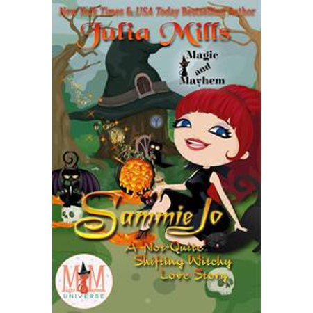 Witchy Witchy (Sammie Jo: A 'Not-Quite' Shifting Witchy Love Story: Magic and Mayhem Universe -)