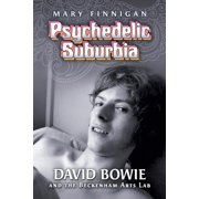 Psychedelic Suburbia: David Bowie and the Beckenham Arts Lab (Paperback)