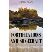 Fortifications and Siegecraft: Defense and Attack Through the Ages (Hardcover)