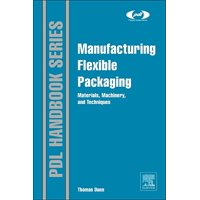 Plastics Design Library: Manufacturing Flexible Packaging : Materials, Machinery, and Techniques (Hardcover)