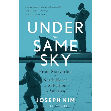 Under the Same Sky : From Starvation in North Korea to Salvation in America (Road To Salvation)