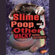Slime, Poop, and Other Wacky Animal Defenses - Audiobook