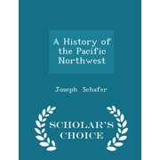 A History of the Pacific Northwest - Scholar's Choice Edition