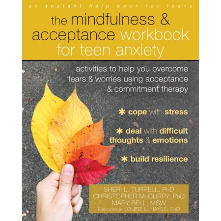 The Mindfulness and Acceptance Workbook for Teen Anxiety -