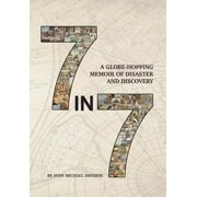 7 in 7 : A Globe-Hopping Memoir of Disaster and Discovery