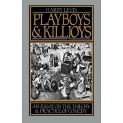 Playboys and Killjoys : An Essay on the Theory and Practice of Comedy